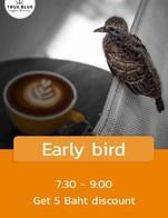 โปรโมชั่น Early bird ลด 5 บาท เมื่อสั่งเมนูในหมวด เมนูร้อน, เมนูปั่น, เมนูเย็น