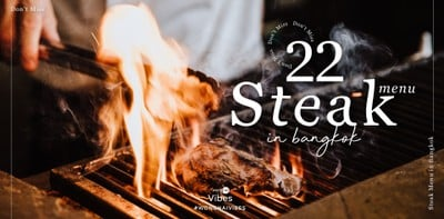 Don't Miss 22 Steak Menu in Bangkok สเต๊กเนื้อดีที่นักเลงเนื้อห้ามพลาด