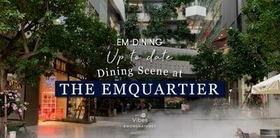 รวมร้านน่าไปสายกินห้ามพลาด Up To Date Dining Scene at The EmQuartier