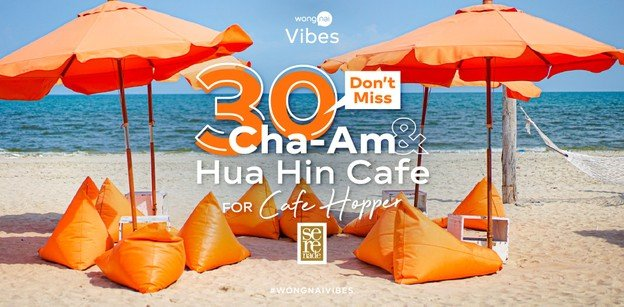 Don't Miss 30 Cha-Am & Hua Hin Cafe for Cafe Hopper